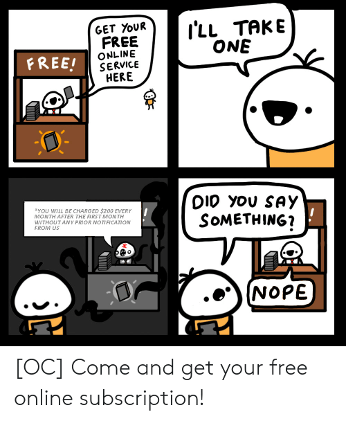 Take One: I'LL TAKE  ONE  GET YOUR  FREE  ONLINE  SERVICE  HERE  FREE!  DIO you SAY  SOMETHING?  YOU WILL BE CHARGED $200 EVERY  MONTH AFTER THE FIRST MONTH  WITHOUT ANY PRIOR NOTIFICATION  FROM US  NOPE [OC] Come and get your free online subscription!