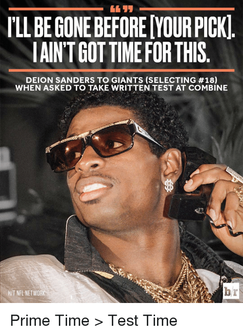 Nfl Network: ILLBEGONEBEFOREMOURPICKI  IAINTGOT TIME FOR THIS  DEION SANDERS TO GIANTS (SELECTING #18)  WHEN ASKED TO TAKE WRITTEN TEST AT COMBINE  HIT NFL NETWORK Prime Time > Test Time