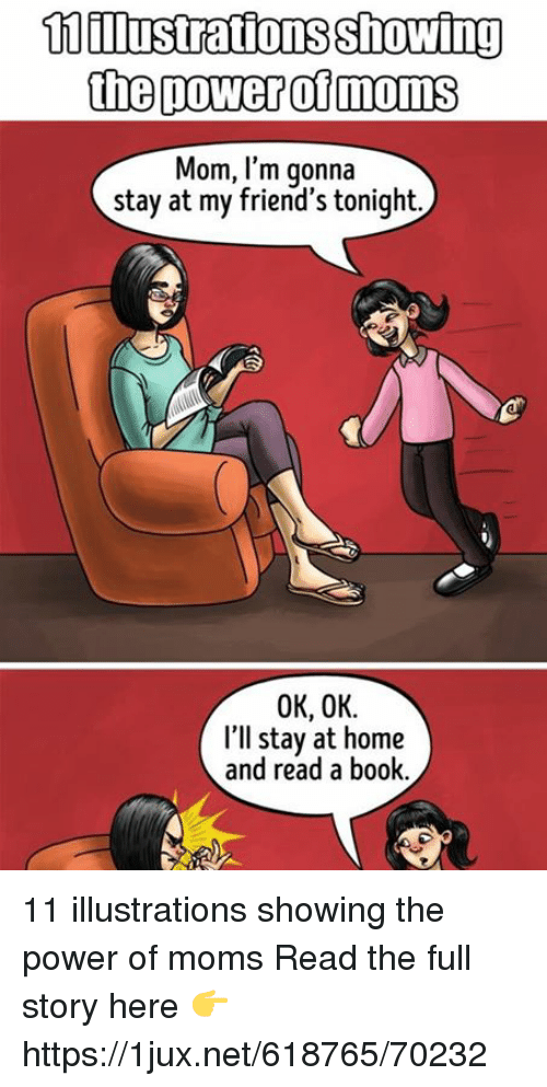 Friends, Moms, and Book: illustrations  the poweroimoms  Mom, l'm gonna  stay at my friend's tonight.  0K, OK.  I'll stay at home  and read a book 11 illustrations showing the power of moms Read the full story here 👉 https://1jux.net/618765/70232
