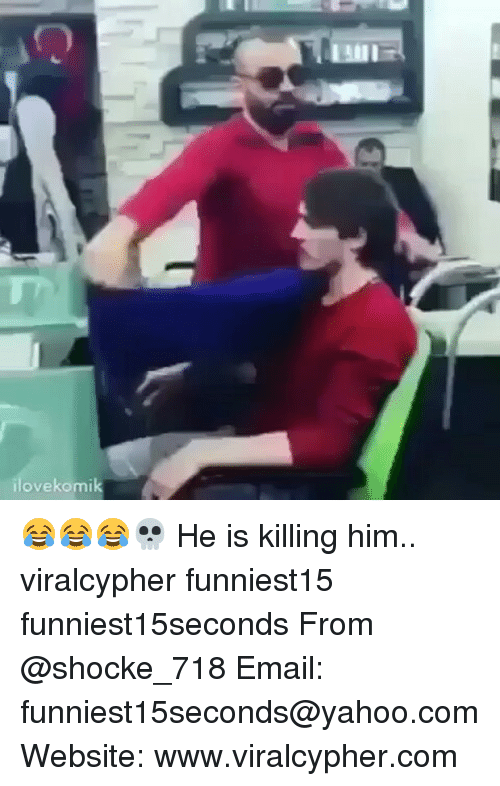 Is Kill: ilove komik 😂😂😂💀 He is killing him.. viralcypher funniest15 funniest15seconds From @shocke_718 Email: funniest15seconds@yahoo.com Website: www.viralcypher.com