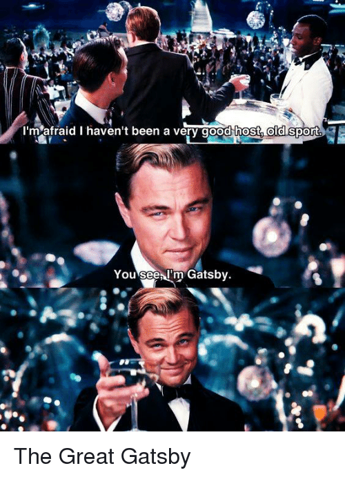 The Great Gatsby: I'm afraid I haven't been a very good host old sport  You see, I'm Gatsb  v. The Great Gatsby