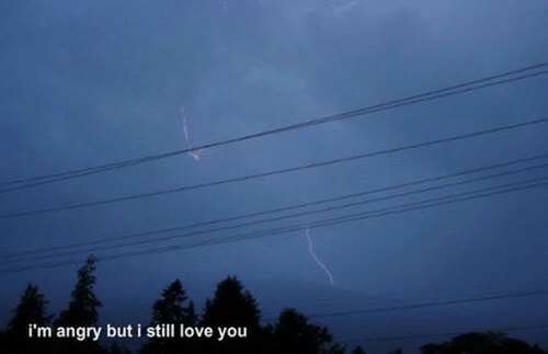 Love, Angry, and You: i'm angry but i still love you