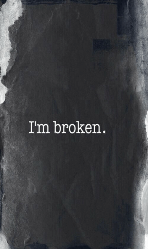 Broken,  Im Broken, and Im: Im broken.