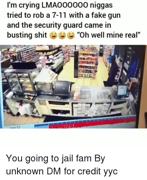 """7/11, Crying, and Fake: I'm crying LMAO00000 niggas  tried to rob a 7-11 with a fake gun  and the security guard came in  busting shit """"Oh well mine real"""" You going to jail fam By unknown DM for credit yyc"""