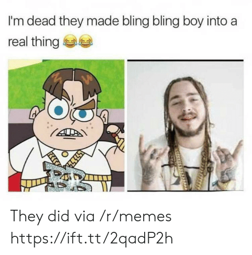 bling: I'm dead they made bling bling boy into a  real thing They did via /r/memes https://ift.tt/2qadP2h
