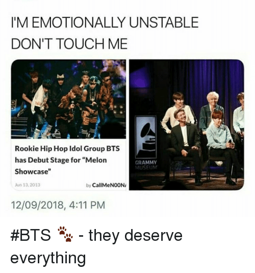 "Dont Touch Me: I'M EMOTIONALLY UNSTABLE  DON'T TOUCH ME  Rookie Hip Hop Idol Group BTS  has Debut Stage for ""Melon  Showcase""  un 13,2013  GRAMMY  MUSEUM  by CallMeNOON/  12/09/2018, 4:11 PM #BTS 🐾 - they deserve everything"
