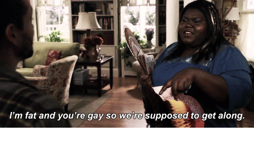 Fat, Gay, and Get: I'm fat and you're gay so were supposed to get along