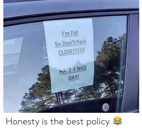 Best, Fat, and Honesty: I'm Fat  So Don't Park  HAVE A NICE  DAY Honesty is the best policy 😂