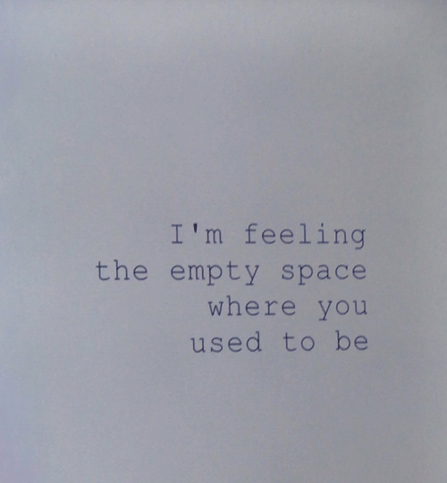 Space, You, and Used: I'm feeling  the empty space  where you  used to be