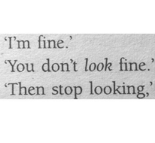 Looking, You, and Fine: I'm fine  You don't look fine.  Then stop looking,