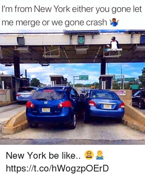 Be Like, New York, and Crash: I'm from New York either you gone let  me merge or we gone crash New York be like.. 😩🤷‍♂️ https://t.co/hWogzpOErD