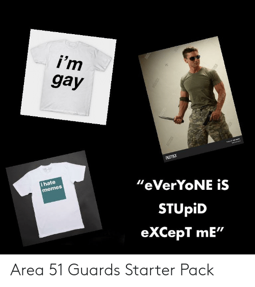 "Memes, Starter Packs, and Starter Pack: i'm  gay  E  BIGSTOCK  i hate  ""eVerYoNE is  memes  STUPID  eXCepT mE""  estRaCK Area 51 Guards Starter Pack"