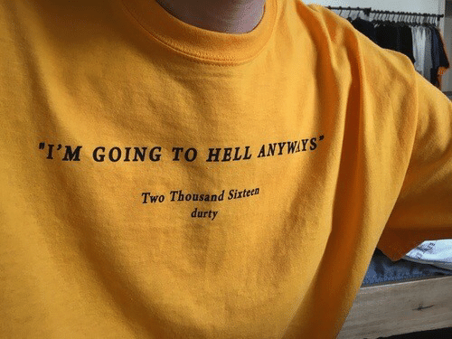 Going To Hell: I'M GOING TO HELL ANYWAYS  Two Thousand Sixteen  durty