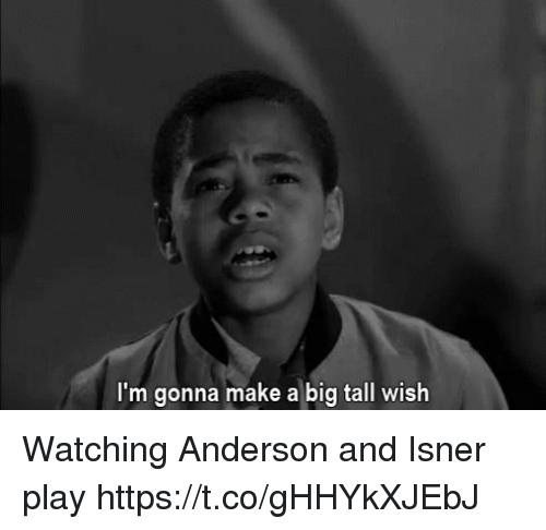 Memes, 🤖, and Make A: I'm gonna make a big tall wish Watching Anderson and Isner play https://t.co/gHHYkXJEbJ