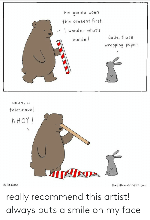 Dude, Smile, and Wonder: I'm gonna open  this present first.  | wonder what's  dude, that's  inside !  wrapping paper.  0ooh, a  telescope!  AHOY!  © liz climo  thelittleworldofliz.com really recommend this artist! always puts a smile on my face