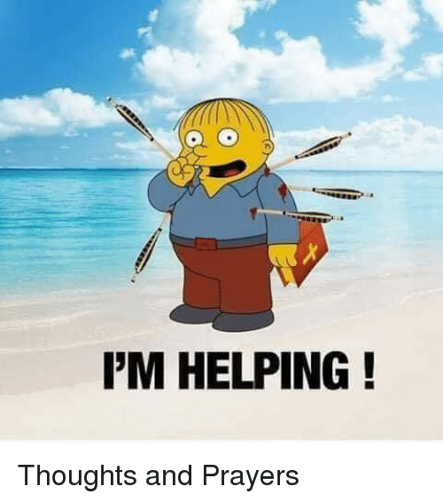 Lol, Thoughts and Prayers, and Helping: I'M HELPING! Thoughts and Prayers