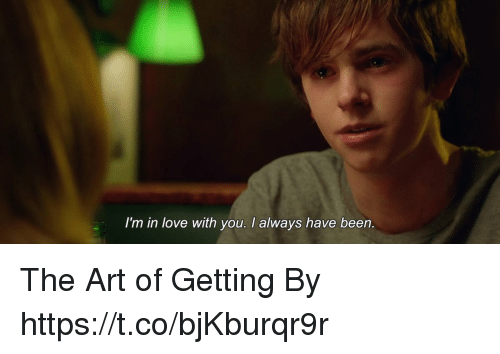 Love, Memes, and Been: I'm in love with you. I always have been. The Art of Getting By https://t.co/bjKburqr9r
