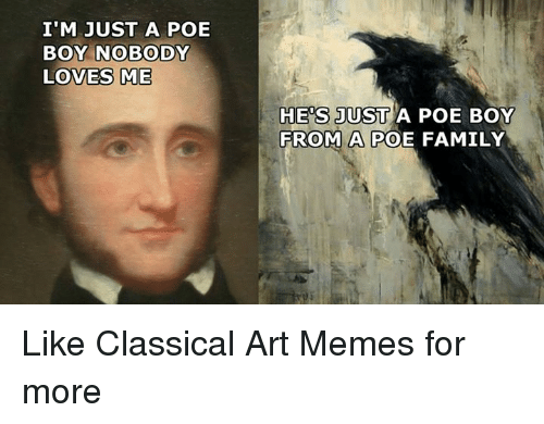 Family, Love, and Meme: I'M JUST A POE  BOY NOBODY  LOVES ME  HES JUST A POE BOY  FROM A POE FAMILY Like Classical Art Memes for more