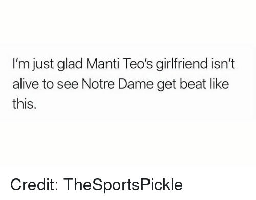 Alive, Nfl, and Notre Dame: I'm just glad Manti Teo's girlfriend isn't  alive to see Notre Dame get beat like  this. Credit: TheSportsPickle