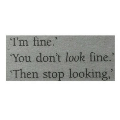 Looking, You, and Fine: Im line.  You don't look fine.  Then stop looking