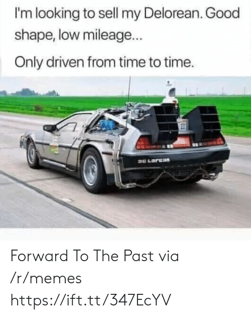 DeLorean, Memes, and Good: I'm looking to sell my Delorean. Good  shape, low mileage...  Only driven from time to time. Forward To The Past via /r/memes https://ift.tt/347EcYV