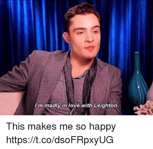 Love, Memes, and Happy: I'm madly in love with Leighton. This makes me so happy https://t.co/dsoFRpxyUG