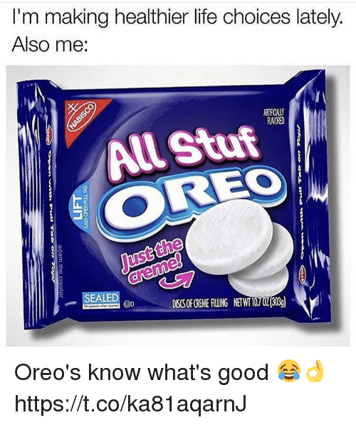 Life, Memes, and Good: I'm making healthier life choices lately.  Also me:  RTFICALLY  RAVORED  All Stuf  EO  O.  ust the  SEALED  ODー..  DSSOFOREMERLING NETWT10.707(303g)  . Oreo's know what's good 😂👌 https://t.co/ka81aqarnJ
