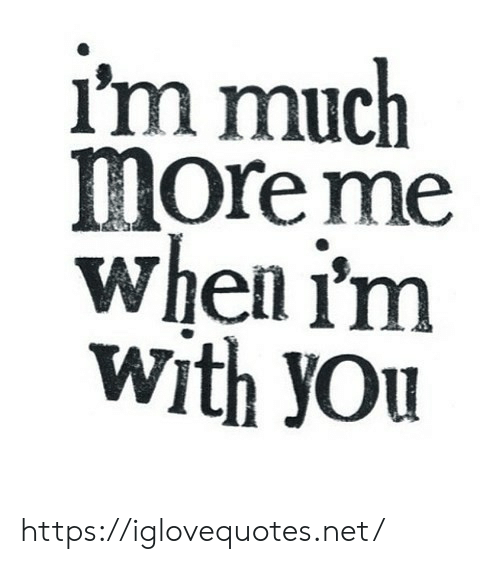 Net, You, and Href: I'm much  more me  When i'm  With yOu https://iglovequotes.net/