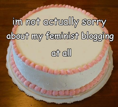 Im Not Actually: im not actually sSorry  about my feminist blogging  at all