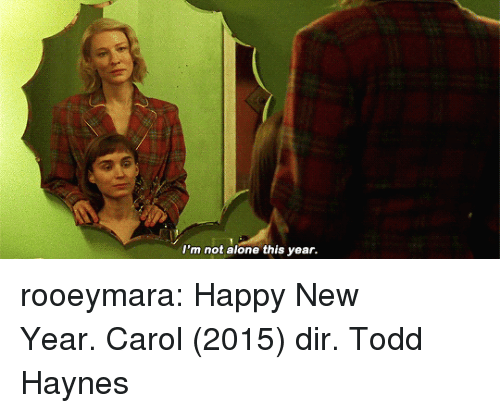 Being Alone, New Year's, and Tumblr: I'm not alone this year. rooeymara:  Happy New Year. Carol (2015) dir. Todd Haynes