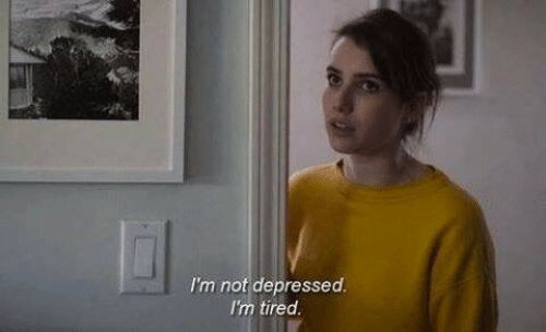 Tired, Depressed, and  I'm Tired: I'm not depressed.  I'm  tired.