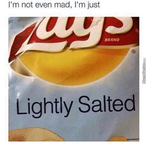 Mad, Brand, and Not Even Mad: I'm not even mad, I'm just  BRAND  Lightly Salted