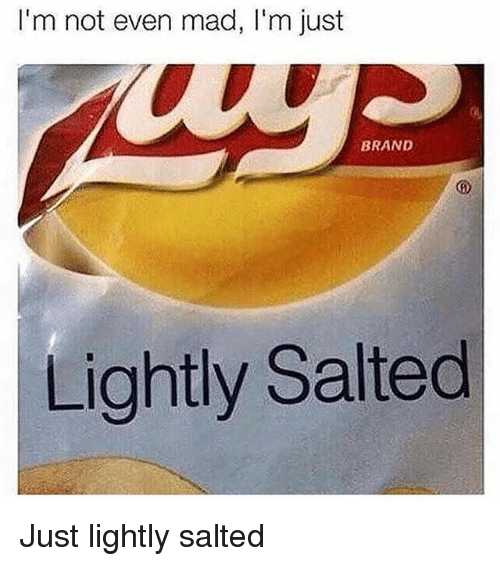 Memes, Mad, and 🤖: I'm not even mad, I'm just  BRAND  Lightly Salted Just lightly salted