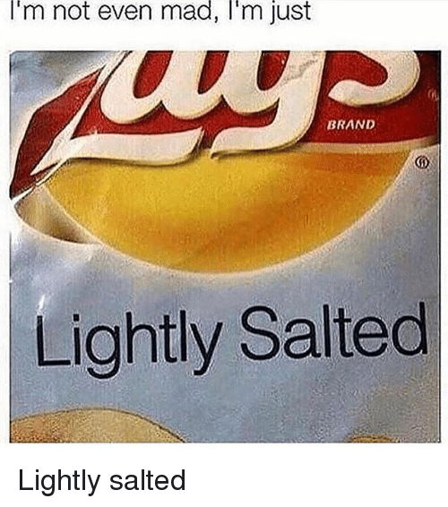 Memes, Mad, and 🤖: I'm  not even  mad,  I'm  just  BRAND  Lightly Salted Lightly salted