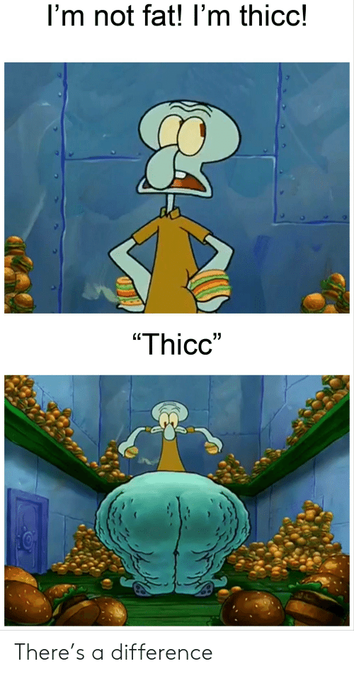 """SpongeBob, Fat, and Thicc: I'm not fat! I'm thicc!  """"Thicc"""" There's a difference"""