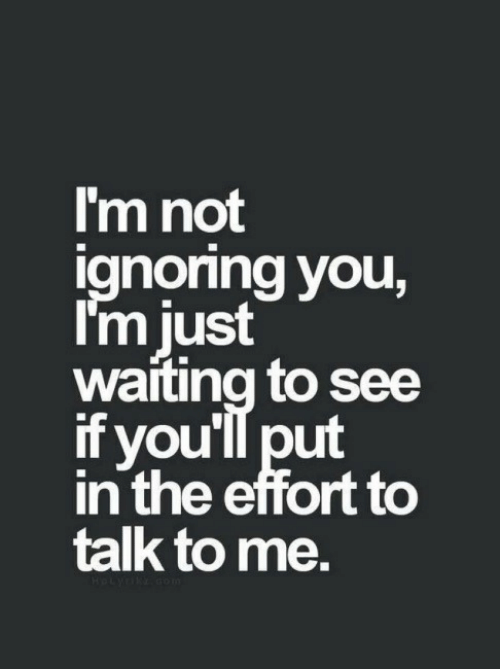 Waiting..., You, and  See: I'm not  ignonng you,  I'm iust  waiting to see  if you'll put  in the effort to  talk to me.