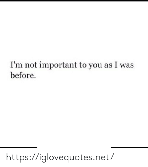 Net, You, and Href: I'm not important to you as I was  before. https://iglovequotes.net/