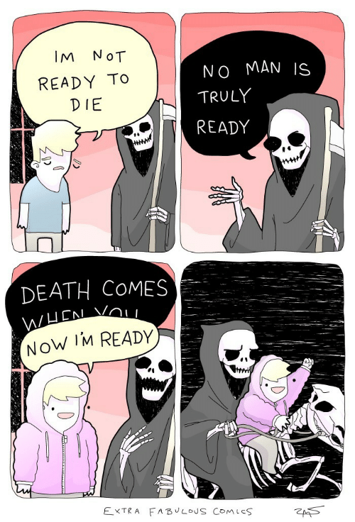 Death, Comic, and Fabulous: IM  NoT  NO MAN IS  READY TO  TRULY  DIE  READY  DEATH COMES  WUCN VOI  NOW IM READY  EXTRA FABULOUS COMIc