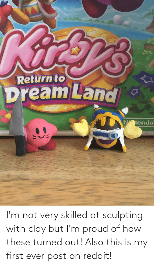 Im Not: I'm not very skilled at sculpting with clay but I'm proud of how these turned out! Also this is my first ever post on reddit!
