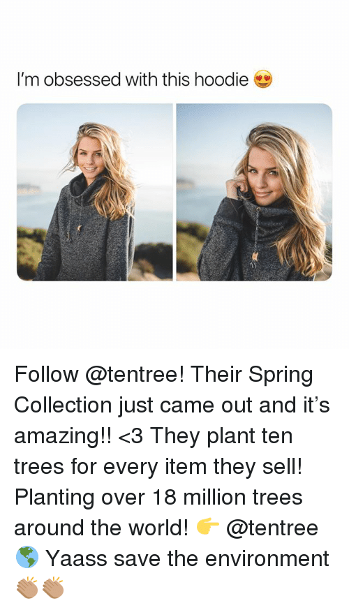 Spring, Trees, and World: I'm obsessed with this hoodie Follow @tentree! Their Spring Collection just came out and it's amazing!! <3 They plant ten trees for every item they sell! Planting over 18 million trees around the world! 👉 @tentree 🌎 Yaass save the environment 👏🏽👏🏽