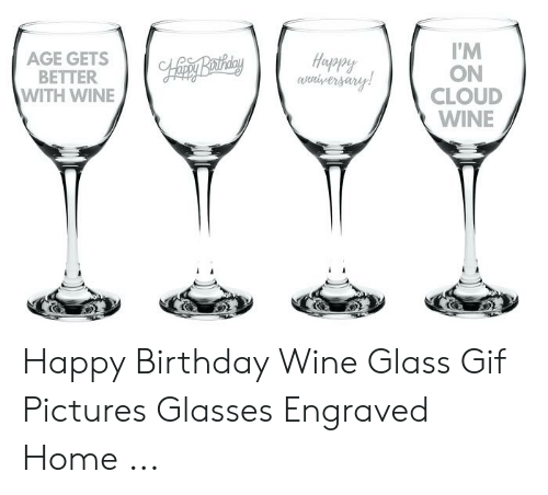 Gif Pictures: I'M  ON  CLOUD  WINE  AGE GETS  BETTER  WITH WINE  Happy Happy Birthday Wine Glass Gif Pictures Glasses Engraved Home ...