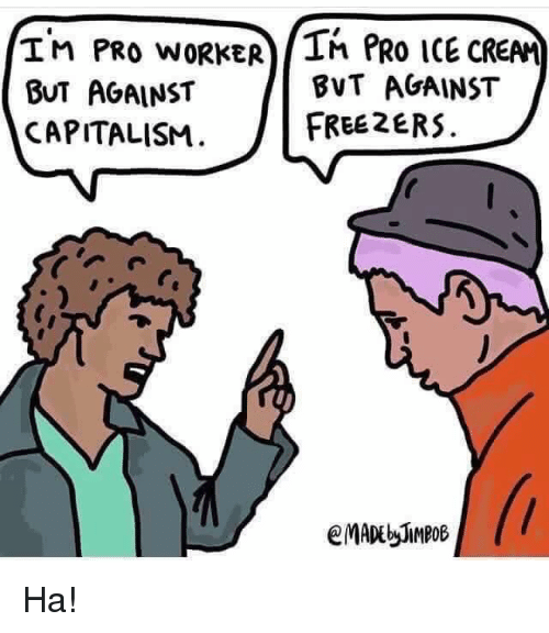 Memes, Capitalism, and Ice Cream: IM PRO WORKER/Th PRO ICE CREAM  BUT AGAINST  CAPITALISM.  BVT AGAINST  FREE2ERS. Ha!
