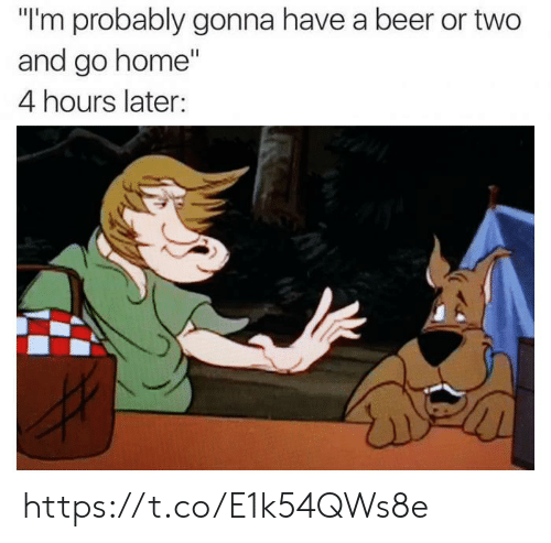 """4 Hours: """"I'm probably gonna have a beer or two  and go home""""  4 hours later: https://t.co/E1k54QWs8e"""