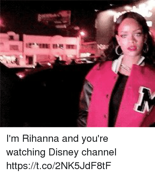 Disney, Rihanna, and Disney Channel: I'm Rihanna and you're watching Disney channel https://t.co/2NK5JdF8tF