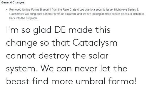 Solar System: I'm so glad DE made this change so that Cataclysm cannot destroy the solar system. We can never let the beast find more umbral forma!