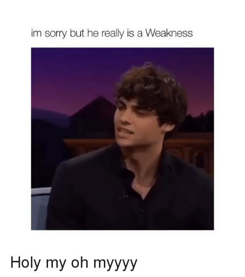 Sorry, Girl Memes, and Really: im sorry but he really is a Weakness Holy my oh myyyy