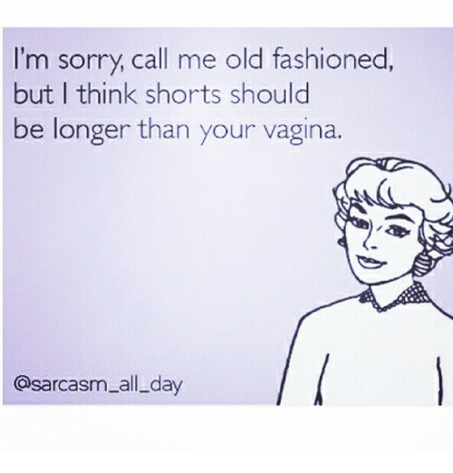 Im Sorry Call Me Old Fashioned But I Think Shorts Should Be Longer