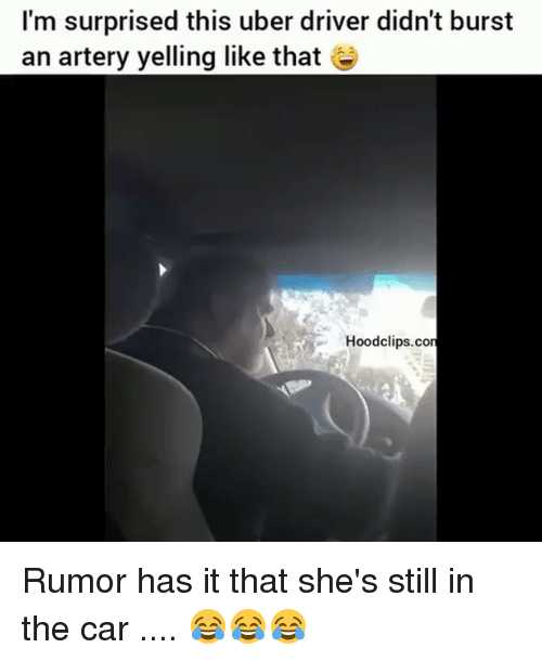 Uber, Uber Driver, and Hood: I'm surprised this uber driver didn't burst  an artery yelling like that  Hood clips.c Rumor has it that she's still in the car .... 😂😂😂