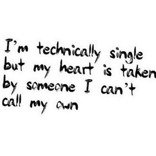 Heart, Single, and Cal: I'm technicaly single  but my heart is taker  by somecne I can't  cal! my awn