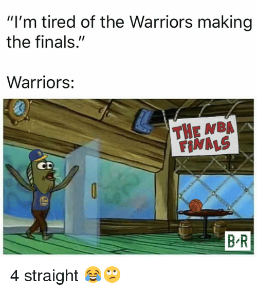 "Finals, Nba, and Warriors: ""I'm tired of the Warriors making  the finals.""  Warriors:  THE NBA A  FINALS  CD  B R 4 straight 😂🙄"